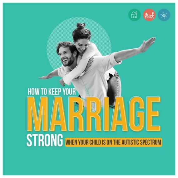 How To Keep Your Marriage Strong When Your Child Is On The Autistic Spectrum 570x570